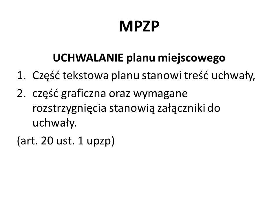 MPZP UCHWALANIE planu miejscowego 1.Część tekstowa planu stanowi treść uchwały, 2.część graficzna oraz wymagane rozstrzygnięcia stanowią załączniki do