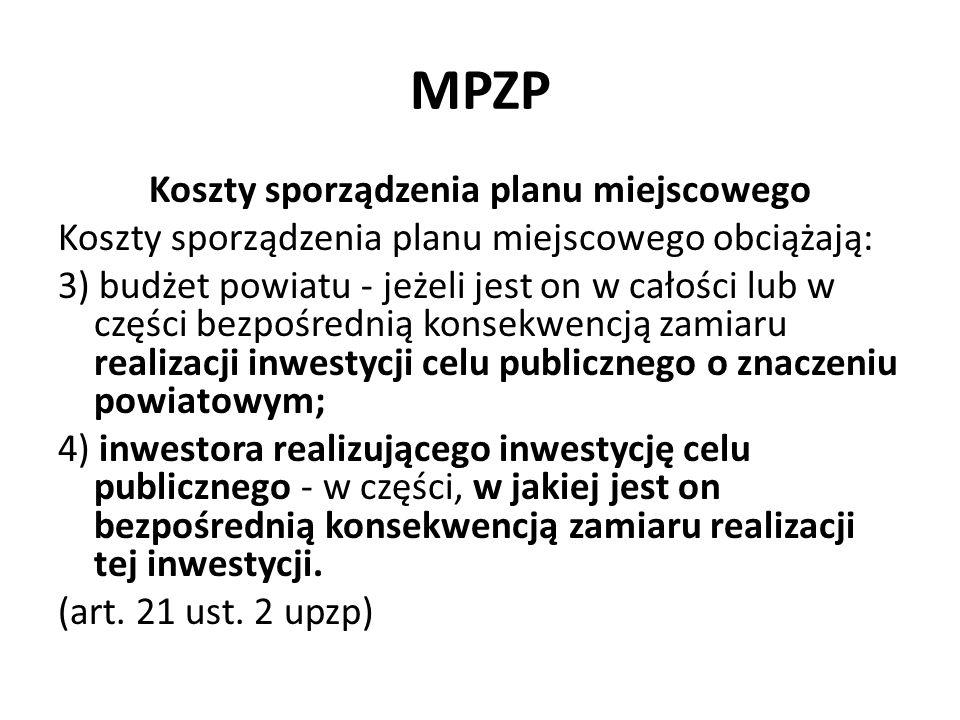MPZP Koszty sporządzenia planu miejscowego Koszty sporządzenia planu miejscowego obciążają: 3) budżet powiatu - jeżeli jest on w całości lub w części