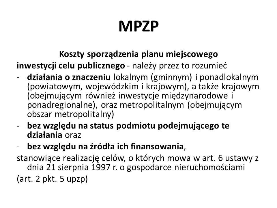 MPZP Koszty sporządzenia planu miejscowego inwestycji celu publicznego - należy przez to rozumieć -działania o znaczeniu lokalnym (gminnym) i ponadlok
