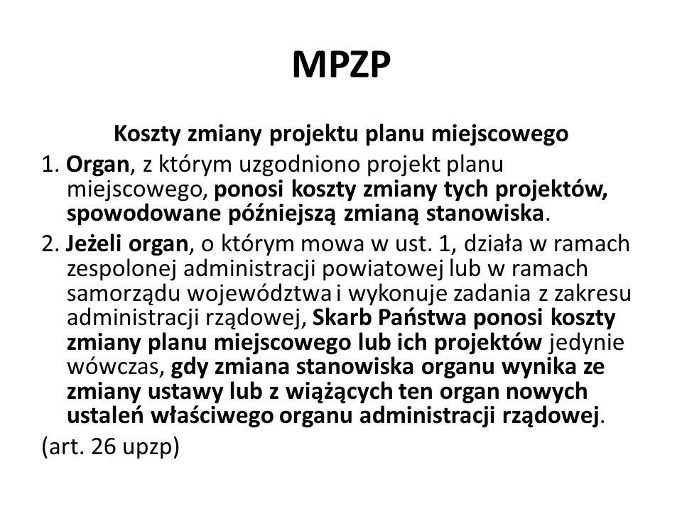 MPZP Koszty zmiany projektu planu miejscowego 1. Organ, z którym uzgodniono projekt planu miejscowego, ponosi koszty zmiany tych projektów, spowodowan