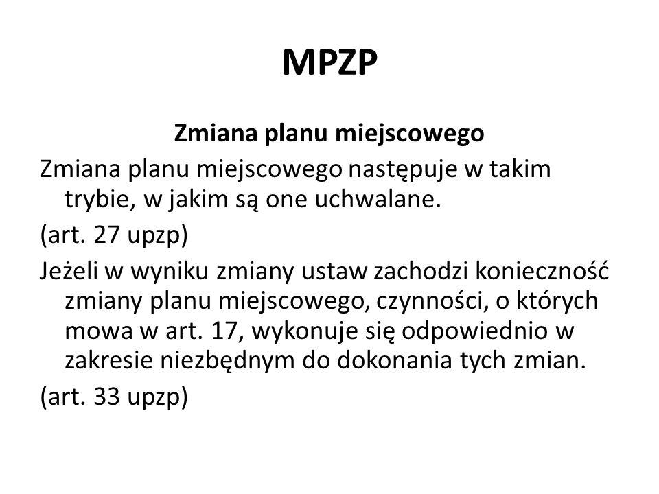 MPZP Zmiana planu miejscowego Zmiana planu miejscowego następuje w takim trybie, w jakim są one uchwalane. (art. 27 upzp) Jeżeli w wyniku zmiany ustaw