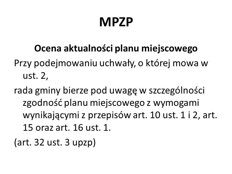 MPZP Ocena aktualności planu miejscowego Przy podejmowaniu uchwały, o której mowa w ust. 2, rada gminy bierze pod uwagę w szczególności zgodność planu