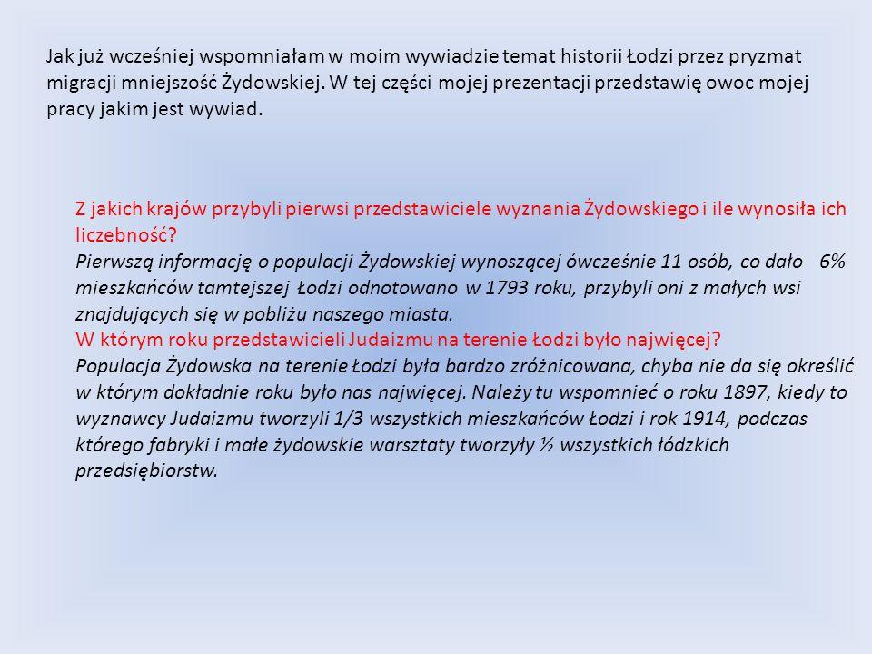 Jak już wcześniej wspomniałam w moim wywiadzie temat historii Łodzi przez pryzmat migracji mniejszość Żydowskiej. W tej części mojej prezentacji przed