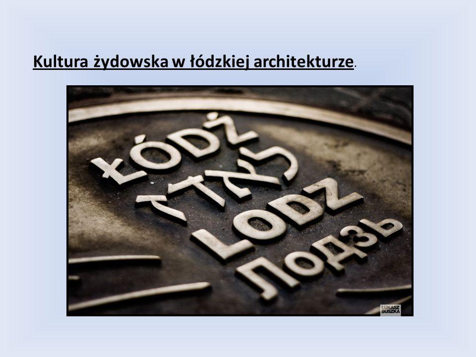Kultura żydowska w łódzkiej architekturze.