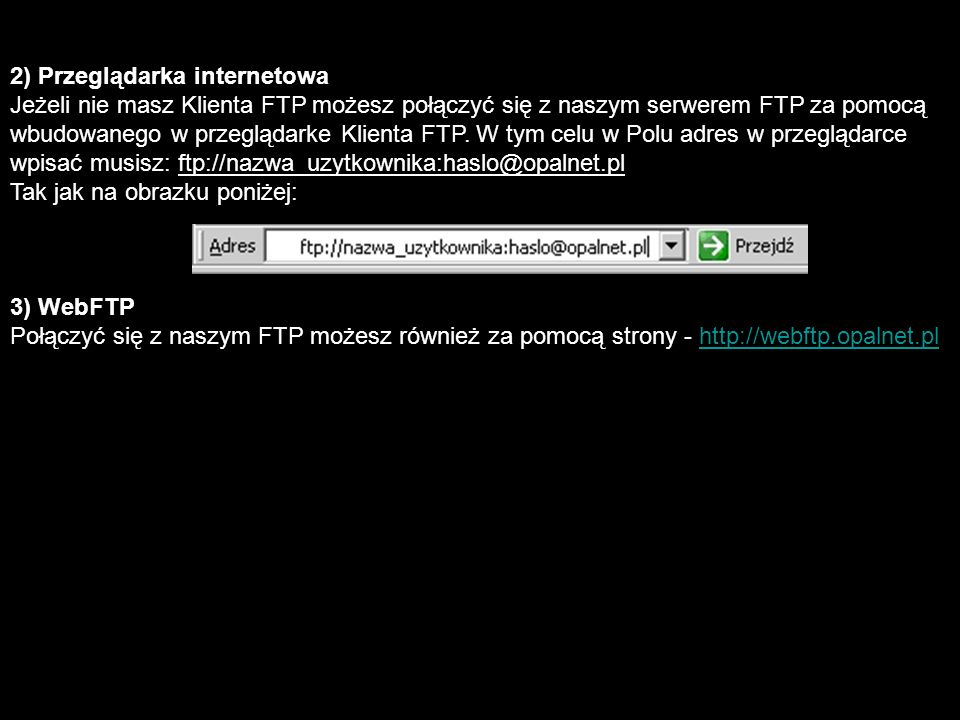 2) Przeglądarka internetowa Jeżeli nie masz Klienta FTP możesz połączyć się z naszym serwerem FTP za pomocą wbudowanego w przeglądarke Klienta FTP.