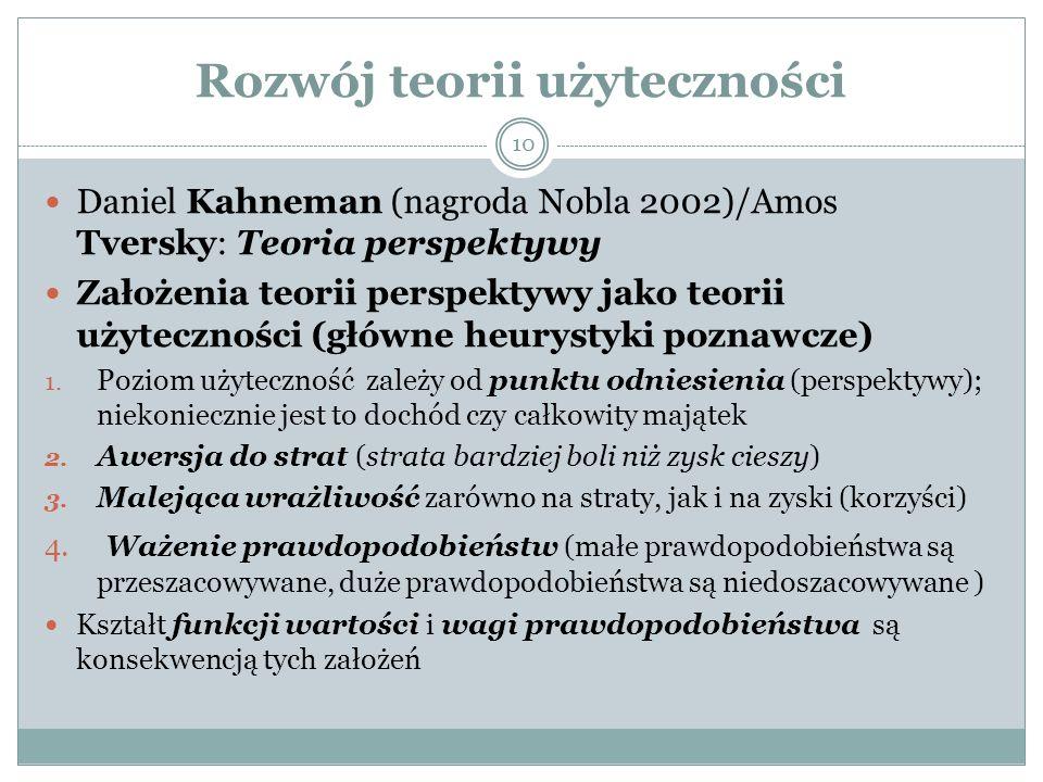 10 Daniel Kahneman (nagroda Nobla 2002)/Amos Tversky: Teoria perspektywy Założenia teorii perspektywy jako teorii użyteczności (główne heurystyki pozn