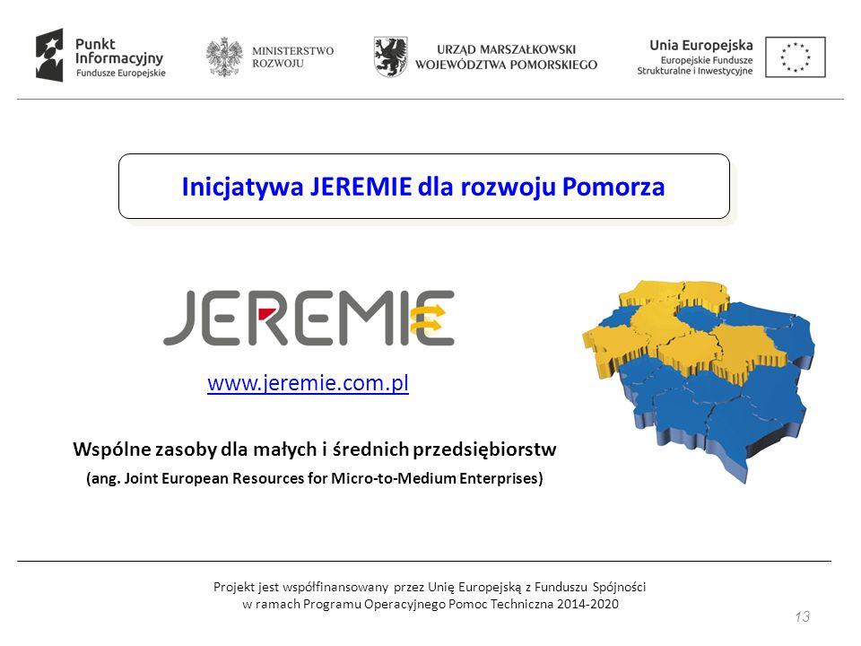 Projekt jest współfinansowany przez Unię Europejską z Funduszu Spójności w ramach Programu Operacyjnego Pomoc Techniczna 2014-2020 Inicjatywa JEREMIE dla rozwoju Pomorza www.jeremie.com.pl Wspólne zasoby dla małych i średnich przedsiębiorstw (ang.