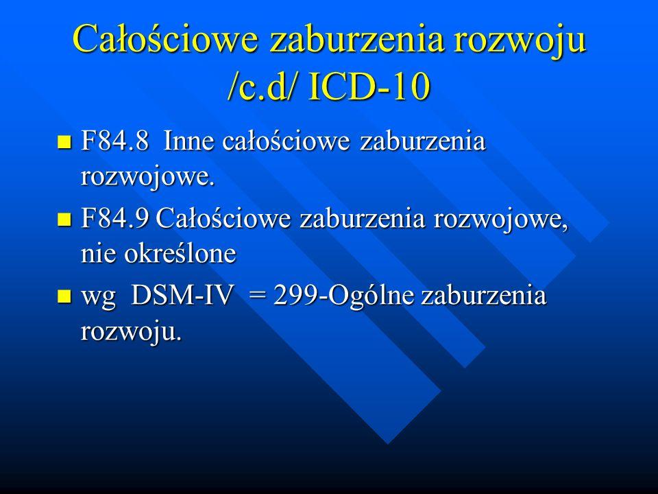 Całościowe zaburzenia rozwoju /c.d/ ICD-10 F84.8 Inne całościowe zaburzenia rozwojowe.