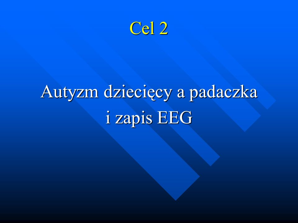 Cel 2 Autyzm dziecięcy a padaczka i zapis EEG