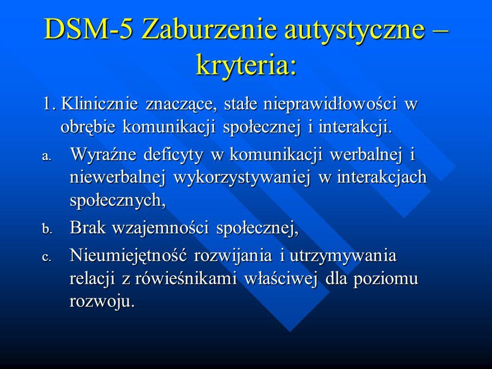 DSM-5 Zaburzenie autystyczne – kryteria: 1.