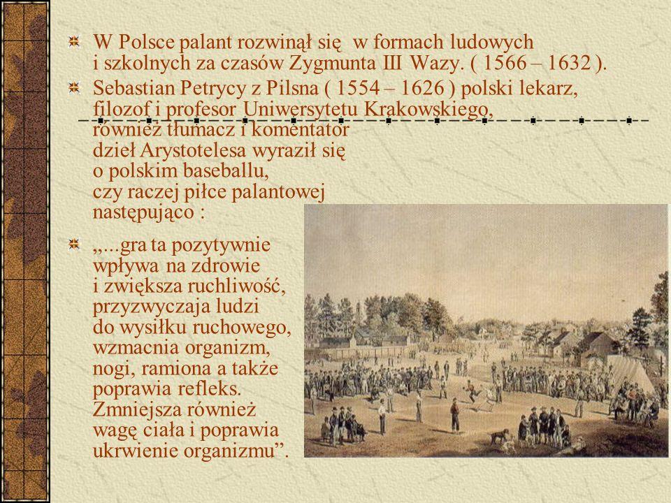 W Polsce palant rozwinął się w formach ludowych i szkolnych za czasów Zygmunta III Wazy. ( 1566 – 1632 ). Sebastian Petrycy z Pilsna ( 1554 – 1626 ) p