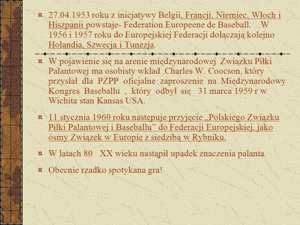27.04.1953 roku z inicjatywy Belgii, Francji, Niemiec, Włoch i Hiszpanii powstaje- Federation Europeene de Baseball. W 1956 i 1957 roku do Europejskie