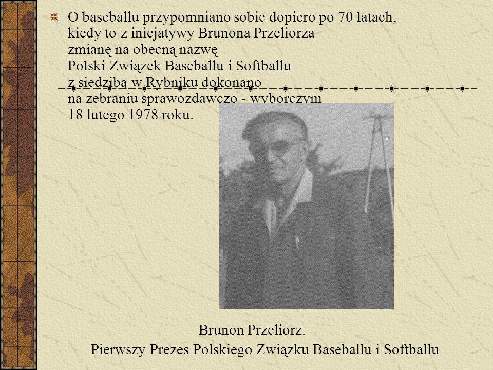 O baseballu przypomniano sobie dopiero po 70 latach, kiedy to z inicjatywy Brunona Przeliorza zmianę na obecną nazwę Polski Związek Baseballu i Softba