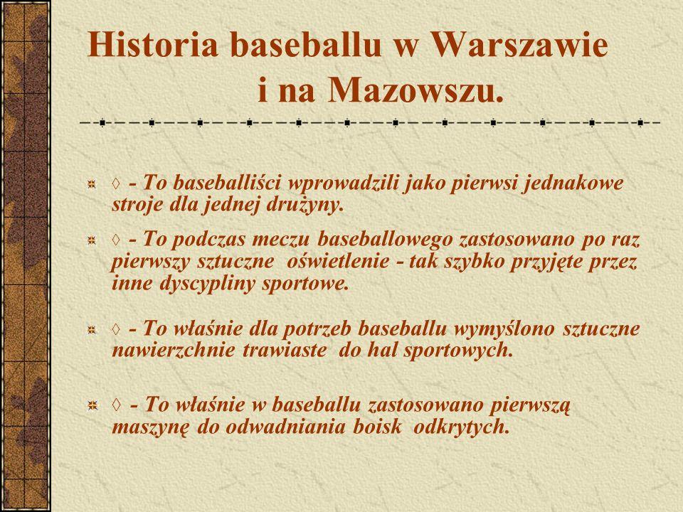 Historia baseballu w Warszawie i na Mazowszu. ◊ - To baseballiści wprowadzili jako pierwsi jednakowe stroje dla jednej drużyny. ◊ - To podczas meczu b