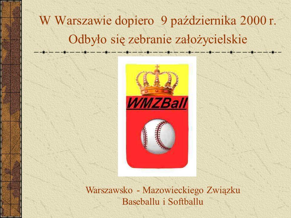 W Warszawie dopiero 9 października 2000 r. Odbyło się zebranie założycielskie Warszawsko - Mazowieckiego Związku Baseballu i Softballu