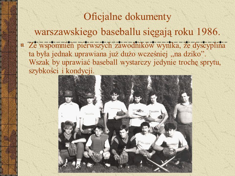 Oficjalne dokumenty warszawskiego baseballu sięgają roku 1986. Ze wspomnień pierwszych zawodników wynika, że dyscyplina ta była jednak uprawiana już d