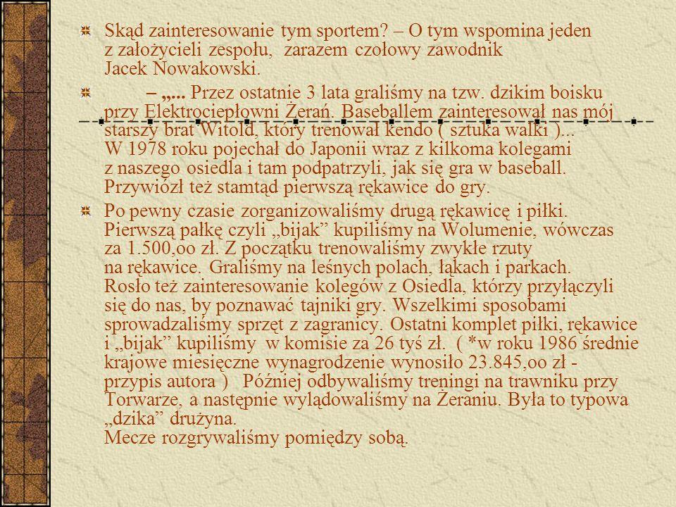 """Skąd zainteresowanie tym sportem? – O tym wspomina jeden z założycieli zespołu, zarazem czołowy zawodnik Jacek Nowakowski. – """"... Przez ostatnie 3 lat"""