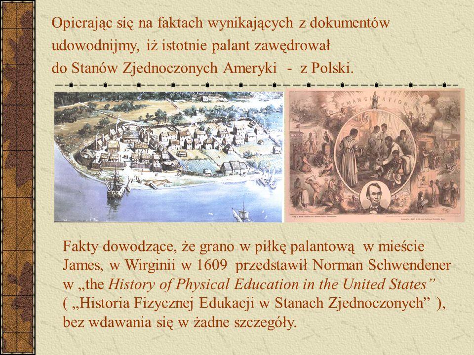 Opierając się na faktach wynikających z dokumentów udowodnijmy, iż istotnie palant zawędrował do Stanów Zjednoczonych Ameryki - z Polski. Fakty dowodz