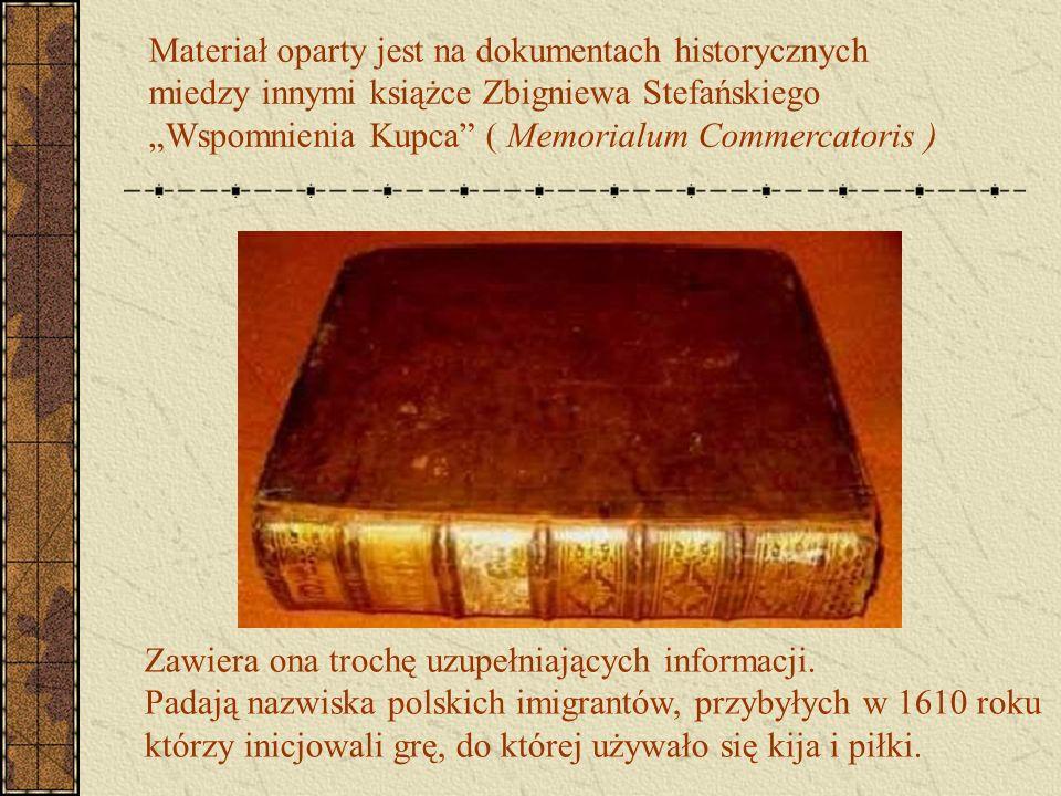 """Materiał oparty jest na dokumentach historycznych miedzy innymi książce Zbigniewa Stefańskiego """"Wspomnienia Kupca"""" ( Memorialum Commercatoris ) Zawier"""