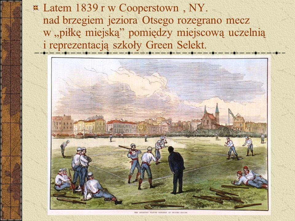 """Latem 1839 r w Cooperstown, NY. nad brzegiem jeziora Otsego rozegrano mecz w """"piłkę miejską"""" pomiędzy miejscową uczelnią i reprezentacją szkoły Green"""