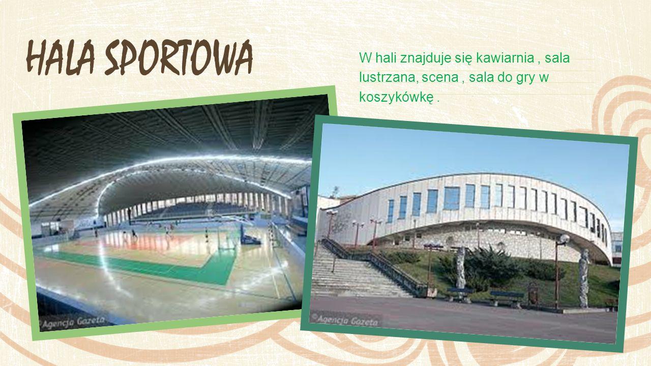 HALA SPORTOWA W hali znajduje się kawiarnia, sala lustrzana, scena, sala do gry w koszykówkę.