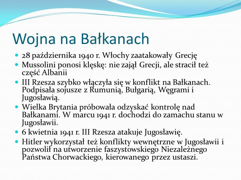 Wojna na Bałkanach 28 października 1940 r. Włochy zaatakowały Grecję Mussolini ponosi klęskę: nie zajął Grecji, ale stracił też część Albanii III Rzes