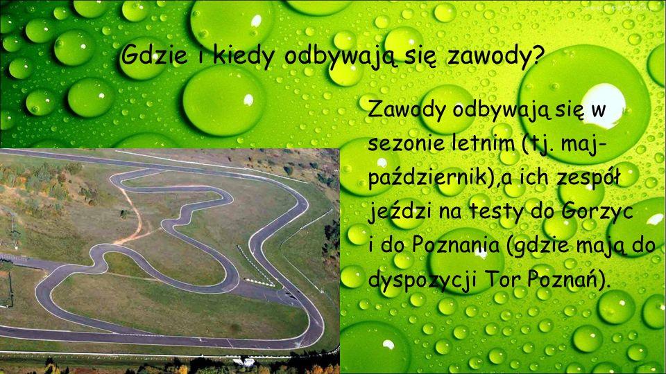 Gdzie i kiedy odbywają się zawody? Zawody odbywają się w sezonie letnim (tj. maj- październik),a ich zespół jeździ na testy do Gorzyc i do Poznania (g