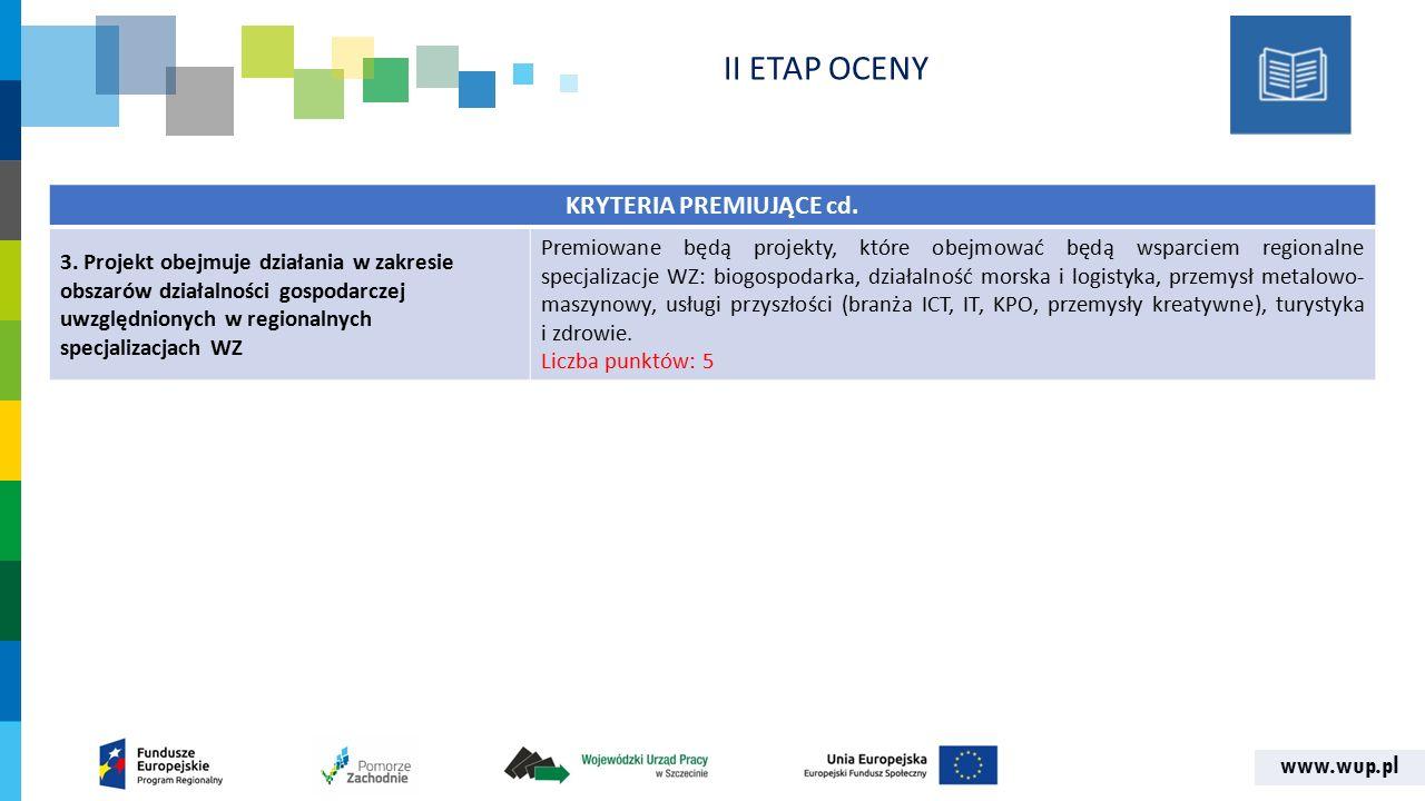 www.wup.pl KRYTERIA PREMIUJĄCE cd. 3. Projekt obejmuje działania w zakresie obszarów działalności gospodarczej uwzględnionych w regionalnych specjaliz