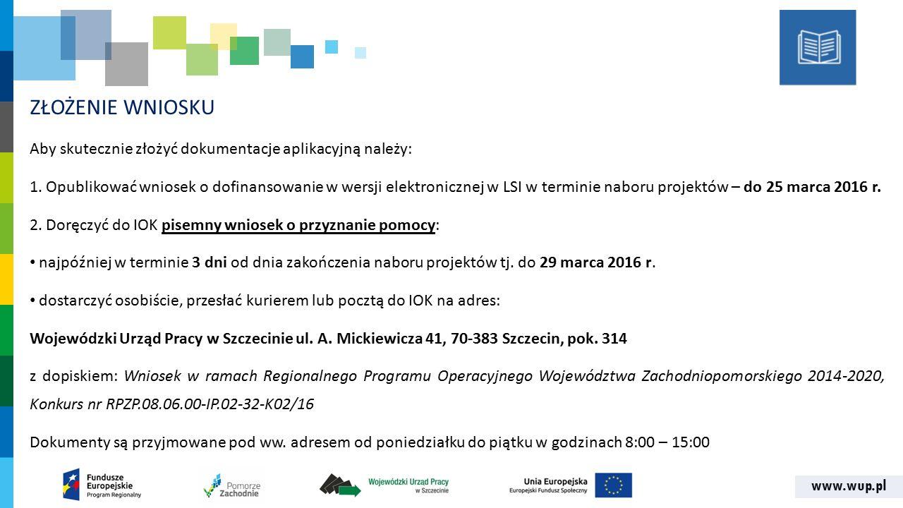 www.wup.pl ZŁOŻENIE WNIOSKU Aby skutecznie złożyć dokumentacje aplikacyjną należy: 1. Opublikować wniosek o dofinansowanie w wersji elektronicznej w L