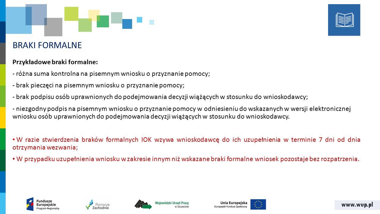 www.wup.pl BRAKI FORMALNE Przykładowe braki formalne: - różna suma kontrolna na pisemnym wniosku o przyznanie pomocy; - brak pieczęci na pisemnym wnio