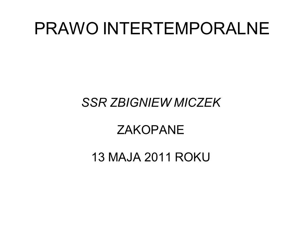PRAWO INTERTEMPORALNE SSR ZBIGNIEW MICZEK ZAKOPANE 13 MAJA 2011 ROKU