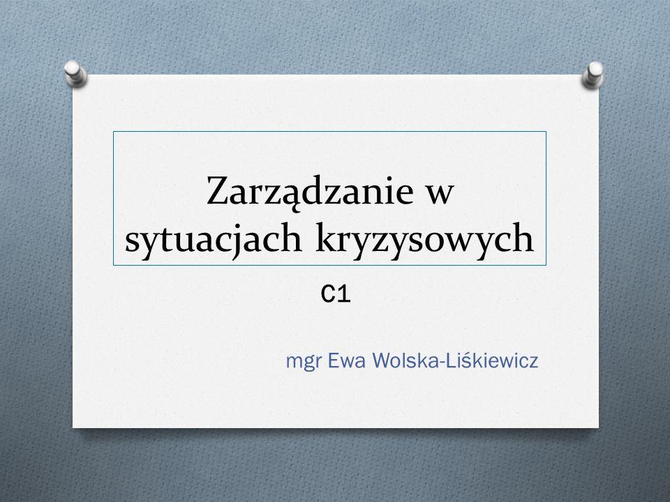 Zarządzanie w sytuacjach kryzysowych C1 mgr Ewa Wolska-Liśkiewicz