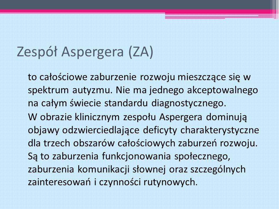 Zespół Aspergera (ZA) to całościowe zaburzenie rozwoju mieszczące się w spektrum autyzmu. Nie ma jednego akceptowalnego na całym świecie standardu dia