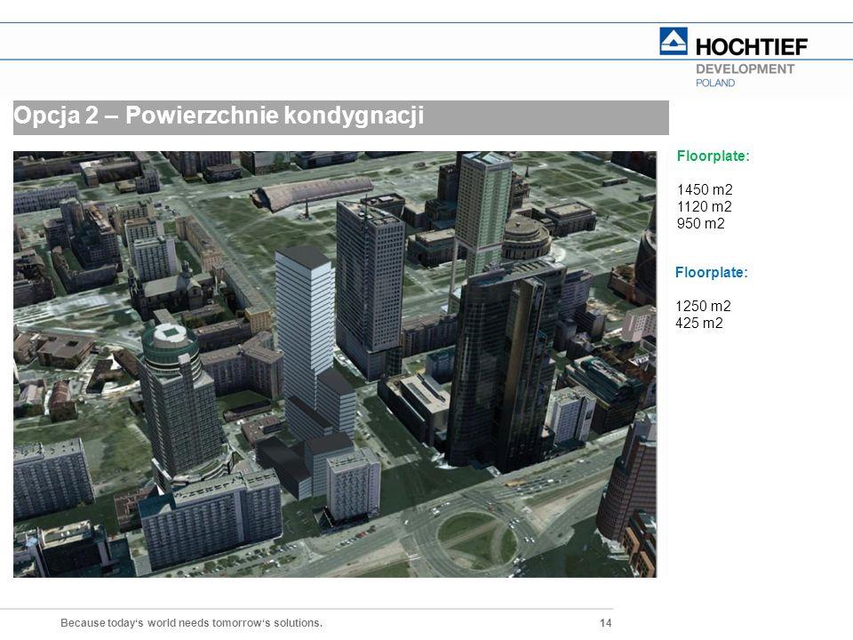 14 Because today's world needs tomorrow's solutions. Opcja 2 – Powierzchnie kondygnacji Floorplate: 1450 m2 1120 m2 950 m2 Floorplate: 1250 m2 425 m2