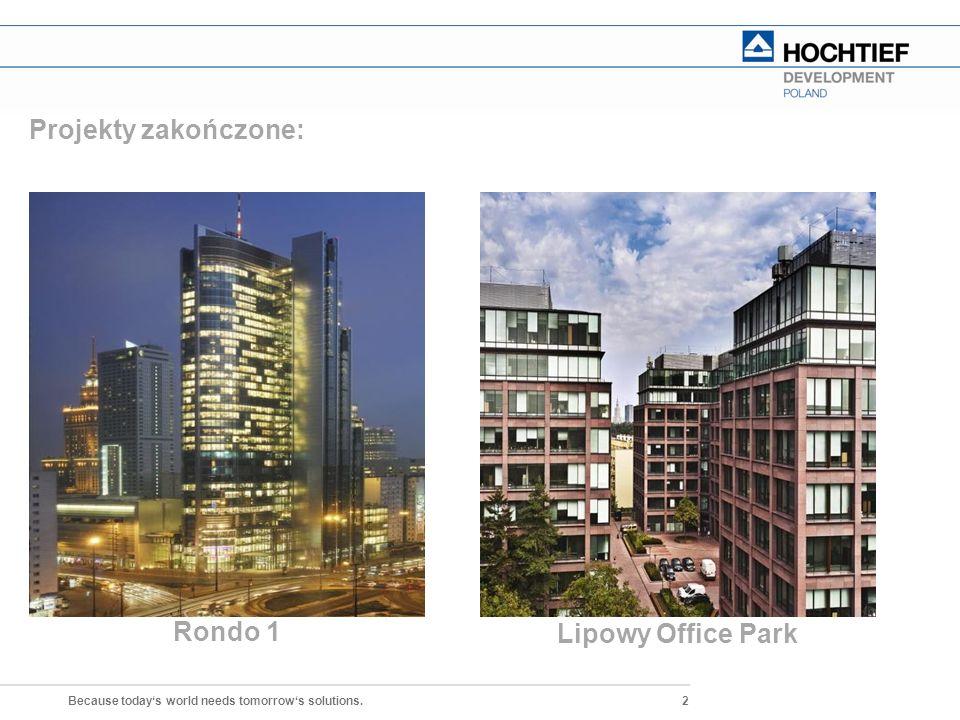 2 Because today's world needs tomorrow's solutions. Projekty zakończone: HOCHTIEF DEVELOPMENT POLAND SP. Z O.O. Rondo 1 Lipowy Office Park