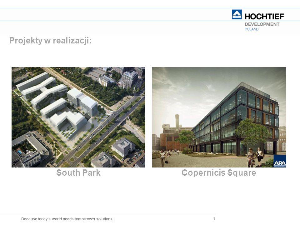 3 Because today's world needs tomorrow's solutions. Projekty w realizacji: HOCHTIEF DEVELOPMENT POLAND SP. ZO.O. South ParkCopernicis Square
