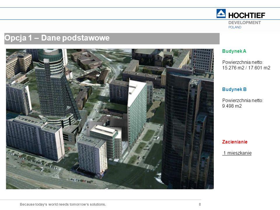8 Because today's world needs tomorrow's solutions. Opcja 1 – Dane podstawowe Budynek A Powierzchnia netto: 15.276 m2 / 17.601 m2 Budynek B Powierzchn