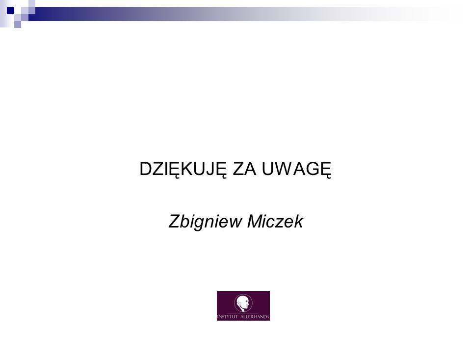 DZIĘKUJĘ ZA UWAGĘ Zbigniew Miczek