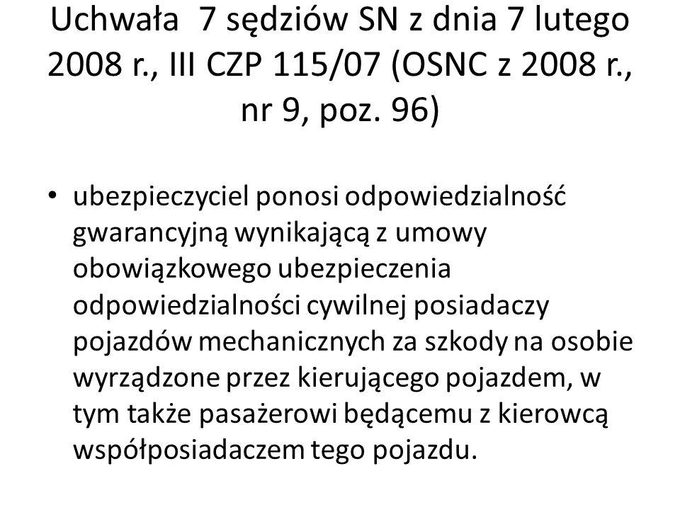 Uchwała 7 sędziów SN z dnia 7 lutego 2008 r., III CZP 115/07 (OSNC z 2008 r., nr 9, poz. 96) ubezpieczyciel ponosi odpowiedzialność gwarancyjną wynika