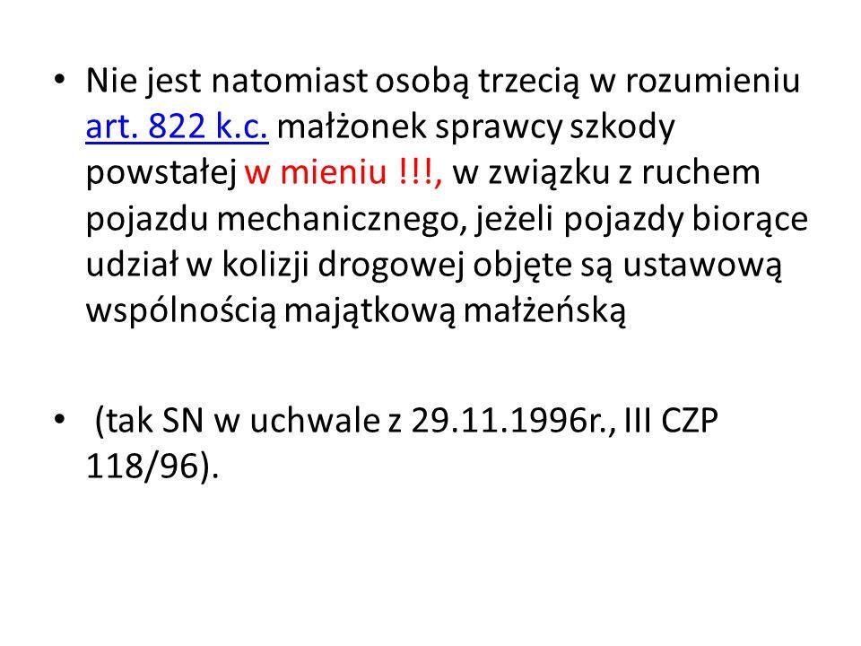 Nie jest natomiast osobą trzecią w rozumieniu art. 822 k.c. małżonek sprawcy szkody powstałej w mieniu !!!, w związku z ruchem pojazdu mechanicznego,