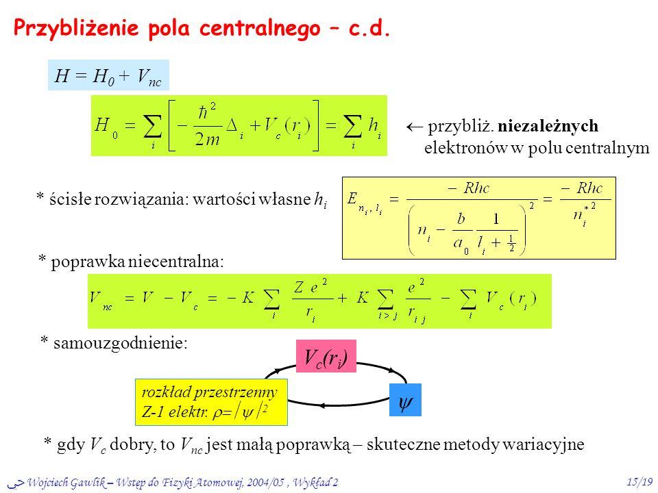 ﴀ Wojciech Gawlik – Wstęp do Fizyki Atomowej, 2004/05, Wykład 214/19  Przybliżenie pola centralnego I IIIII V  V c + V nc podział oddz.