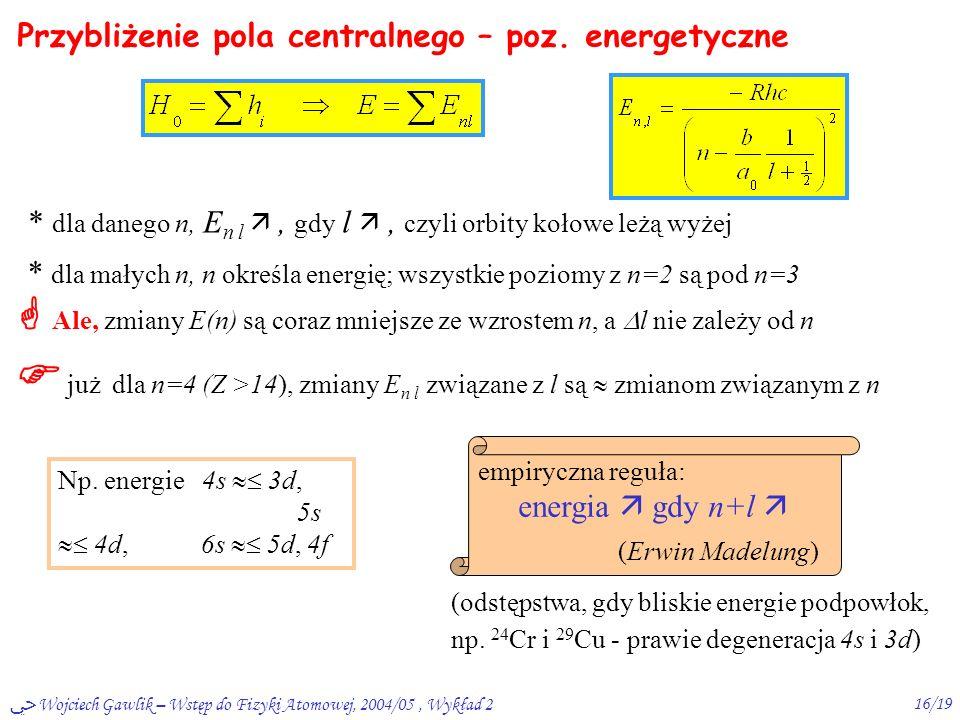 ﴀ Wojciech Gawlik – Wstęp do Fizyki Atomowej, 2004/05, Wykład 215/19 Przybliżenie pola centralnego – c.d.
