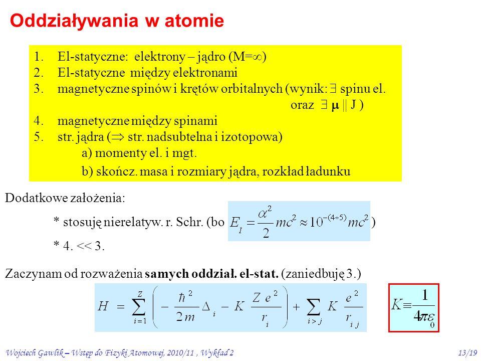 Wojciech Gawlik – Wstęp do Fizyki Atomowej, 2010/11, Wykład 212/19 Rzędy wielkości: 30  sec – 3 msec 1-10 nsecczas życia 10 meV (por.