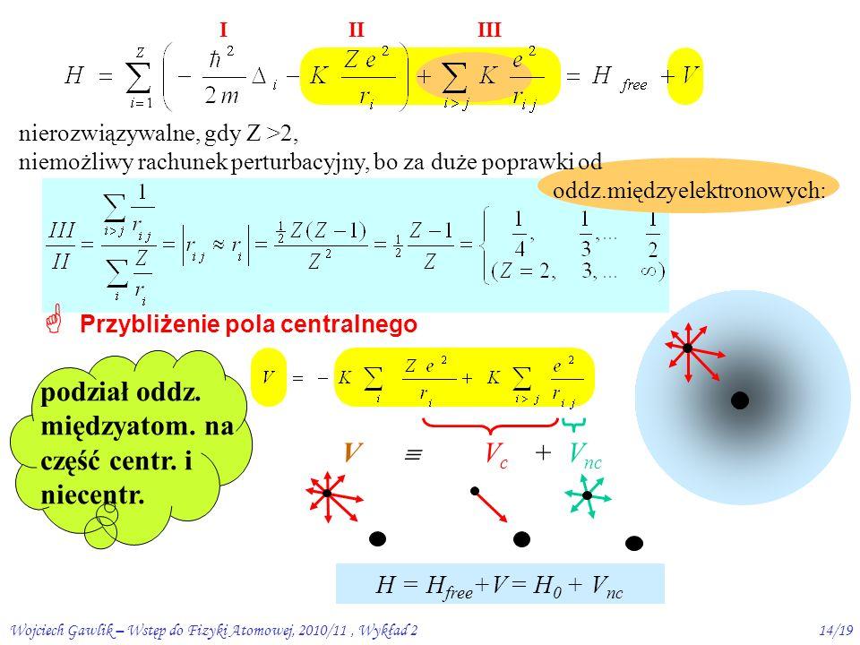 Wojciech Gawlik – Wstęp do Fizyki Atomowej, 2010/11, Wykład 213/19 1.El-statyczne: elektrony – jądro (M=  ) 2.El-statyczne między elektronami 3.magnetyczne spinów i krętów orbitalnych (wynik:  spinu el.