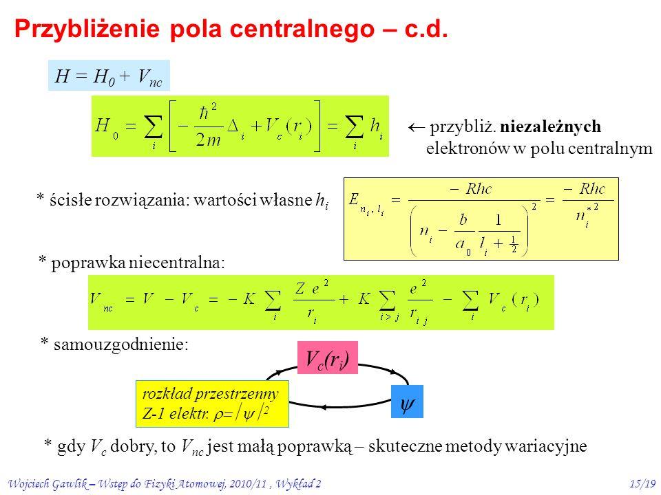 Wojciech Gawlik – Wstęp do Fizyki Atomowej, 2010/11, Wykład 214/19 I IIIII V  V c + V nc podział oddz.