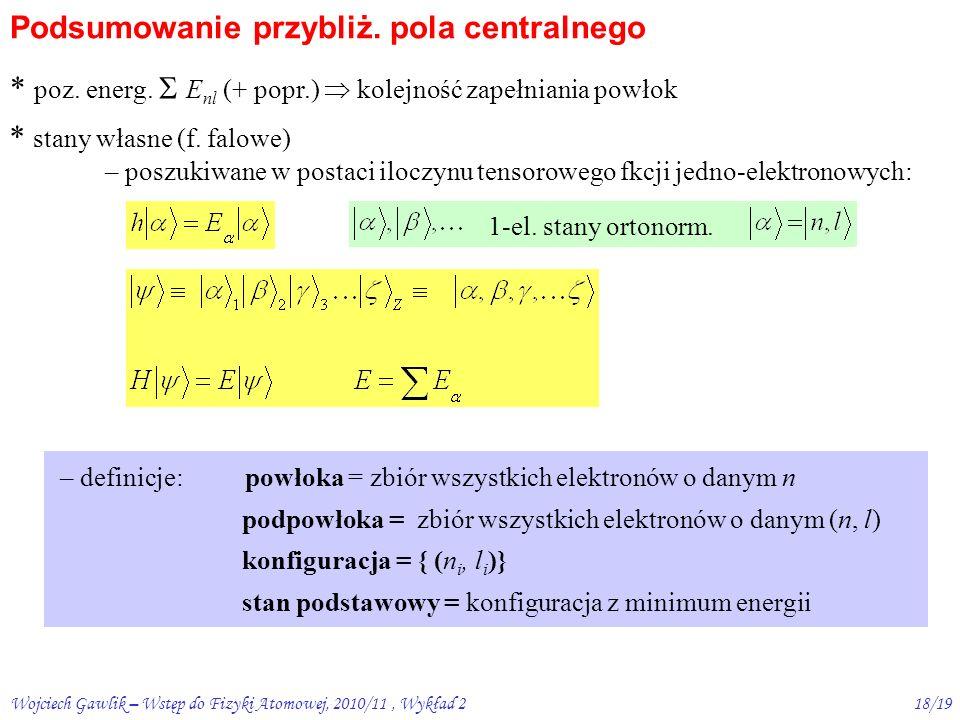 Wojciech Gawlik – Wstęp do Fizyki Atomowej, 2010/11, Wykład 217/19 Kolejność zapełniania powłok energie 4s  3d, 5s  4d, 6s  5d, 4f empiryczna reguła: energia  gdy n+l  (Erwin Madelung) ALE.
