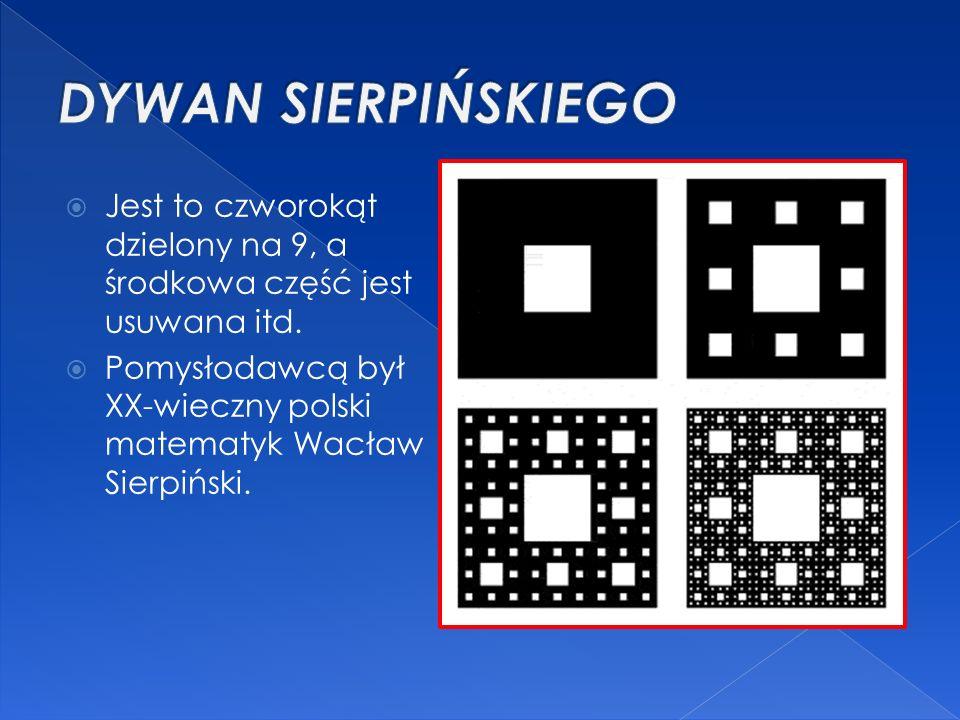  Jest to czworokąt dzielony na 9, a środkowa część jest usuwana itd.  Pomysłodawcą był XX-wieczny polski matematyk Wacław Sierpiński.