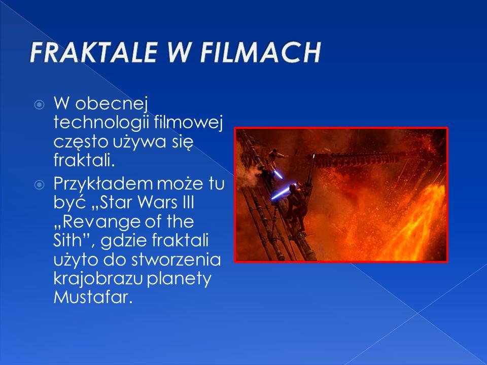 """ W obecnej technologii filmowej często używa się fraktali.  Przykładem może tu być """"Star Wars III """"Revange of the Sith"""", gdzie fraktali użyto do stw"""