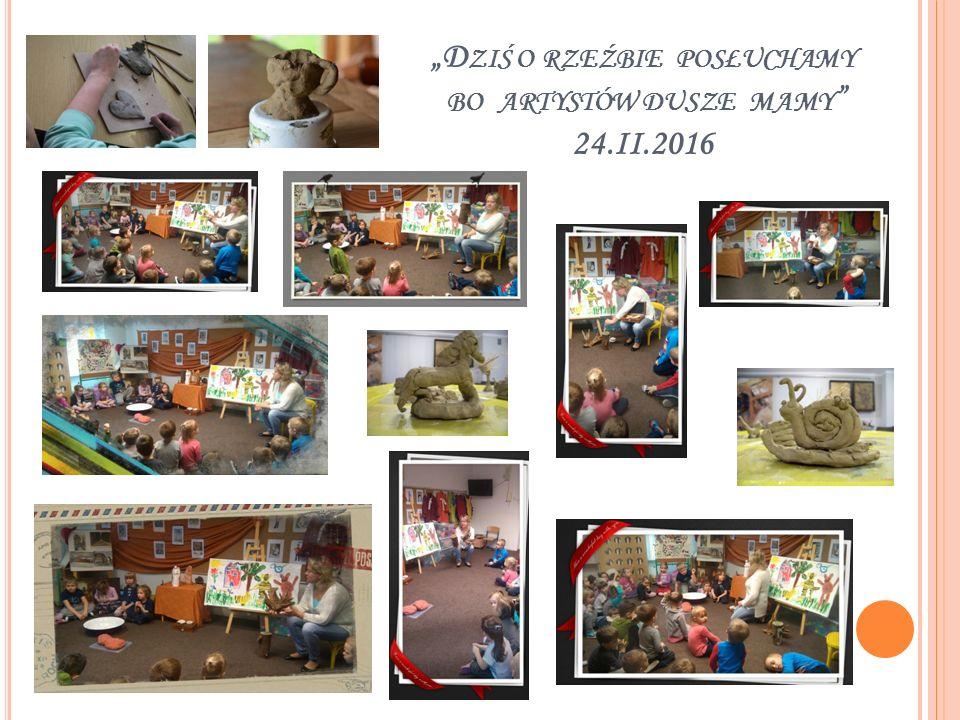 """""""D ZIŚ O RZEŹBIE POSŁUCHAMY BO ARTYSTÓW DUSZE MAMY """" 24.II.2016"""