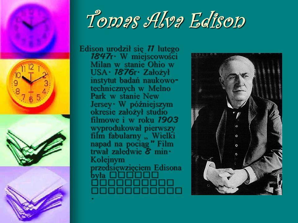 Tomas Alva Edison Edison urodził się 11 lutego 1847 r. W miejscowości Milan w stanie Ohio w USA. 1876 r. Założył instytut badań naukowo - technicznych